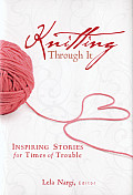 Knitting Through It Inspiring Stories for Times of Trouble