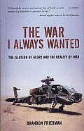 War I Always Wanted The Illusion of Glory & the Reality of War A Screaming Eagle in Afghanistan & Iraq