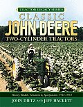 Classic John Deere Two-Cylinder Tractors: History, Models, Variations & Specifications 1918-1960 (Tractor Legacy)