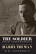 Soldier from Independence A Military Biography of Harry Truman