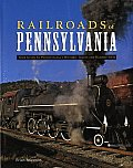 Railroads of Pennsylvania: Your Guide to Pennsylvania's Historic Trains and Railway Sites