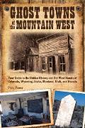 Ghost Towns Of The Mountain West: Your Guide To The Hidden History & Old West Haunts Of Colorado, Wyoming,... by Philip Varney
