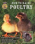 How to Raise Poultry: Everything You Need to Know (How to Raise...)