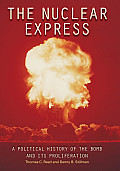 Nuclear Express A Political History of the Bomb & Its Proliferation
