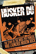 Husker Du: The Story of the Noise-Pop Pioneers Who Launched Modern Rock Cover