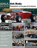Hot Rods: Roadsters, Coupes, Customs (Idea Books) Cover