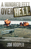A Hundred Feet Over Hell: Flying with the Men of the 220th Recon Airplane Company Over I Corps and the DMZ, Vietnam 1968-1969