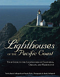 Lighthouses of the Pacific Coast: Your Guide to the Lighthouses of California, Oregon, and Washington