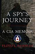 Spys Journey A CIA Memoir
