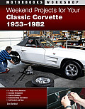 Weekend Projects for Your Classic Corvette 1953-1982 (Motorbooks Workshop)