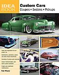 Custom Cars: Coupes, Sedans, Pickups (Idea Books)