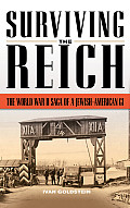 Surviving the Reich The World War II Saga of a Jewish American GI