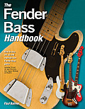 The Fender Bass Handbook: How to Buy, Maintain, Set Up, Troubleshoot, and Modify Your Bass