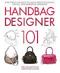 Handbag Designer 101 Everything You Need to Know about Designing Making & Marketing Handbags