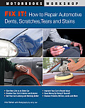 Fix It How to Repair Automotive Scratches Dings Dents Tears Stains & Odors