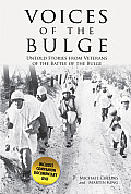 Voices of the Bulge: Untold Stories from Veterans of the Battle of the Bulge [With DVD]