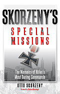 Skorzenys Special Missions The Memoirs of Hitlers Most Daring Commando