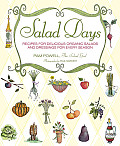 Salad Days: Recipes for Delicious, Organic Salads and Dressings for Every Season