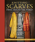 Knitting Scarves from around the World: 23 Patterns in a Variety of Styles and Techniques Cover