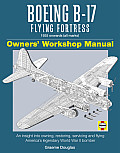Boeing B 17 Flying Fortress 1935 Onwards All Marks Owners Workshop Manual