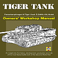 Tiger Tank Owners' Workshop Manual: Panzerkampfwagen VI Tiger 1 Ausf.E (SdKfz 181)