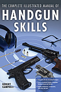 The Complete Illustrated Manual of Handgun Skills Cover