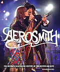 Aerosmith The Unofficial Illustrated History of Bostons Bad Boys
