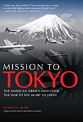 Mission to Tokyo The American Airmen Who Took the War to the Heart of Japan