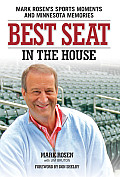 Best Seat in the House Mark Rosens Sports Moments & Minnesota Memories