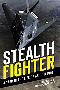 Stealth Fighter A Year in the Life of an F 117 Pilot