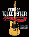 Fender Telecaster The Life & Times of the Electric Guitar That Changed the World