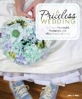 Priceless Wedding Crafting a Meaningful Memorable & Affordable Celebration