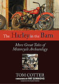 The Harley in the Barn: More Great Tales of Motorcycles Archaeology Cover