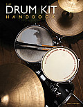 The Drum Kit Handbook: How to Buy, Maintain, Set Up, Troubleshoot, and Modify Your Drum Set