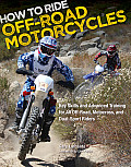 How to Ride Off-Road Motorcycles: Key Skills and Advanced Training for All Off-Road, Motocross, and Dual-Sport Riders Cover