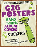 How to Create Your Own Gig Posters Band T Shirts Album Covers & Stickers Screenprinting Photocopy Art Mixed Media Collage & Other Guerilla Poster Styles