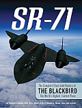 SR 71 The Complete Illustrated History of the Blackbird The Worlds Highest Fastest Plane