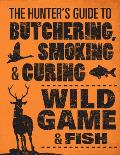 Hunters Guide to Butchering Smoking & Curing Wild Game & Fish