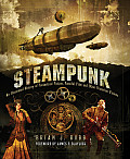 Steampunk The Illustrated History of Fantastical Fiction Fanciful Film & Other Victorian Visions