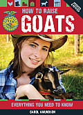 How to Raise Goats: Everything You Need to Know (How to Raise...)