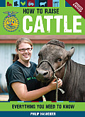 How to Raise Cattle: Everything You Need to Know (How to Raise...)