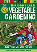 The Beginner's Guide to Vegetable Gardening: Everything You Need to Know