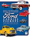 Complete Book of Classic Ford F Series Pickups Every Model from 1948 1979