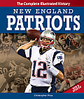 New England Patriots New & Updated Edition The Complete Illustrated History