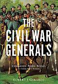 The Civil War Generals: Comrades, Peers, Rivals--In Their Own Words