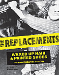 Replacements Waxed Up Hair & Painted Shoes The Photographic History