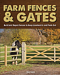 Farm Fences & Gates: Build and Repair Fences to Keep Livestock in and Pests Out