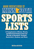 Mark Rosen's Book of Minnesota Sports Lists: A Compilation of Bests, Worsts, and Head-Scratchers from the Worlds of Baseball, Football, Hockey, Basket