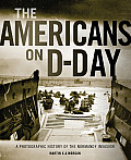 The Americans on D-Day: A Photographic History of the Normandy Invasion