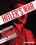 Hitler's War: World War II as Portrayed by Signal, the International Nazi Propaganda Magazine
